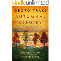 Autumnal Elegies: The Complete Poetry of Georg Trakl