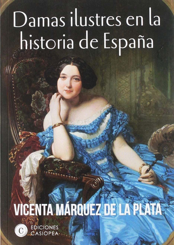 Damas ilustres en la historia de España Casiopea Historia: Amazon.es: Márquez de la Plata, Vicenta: Libros