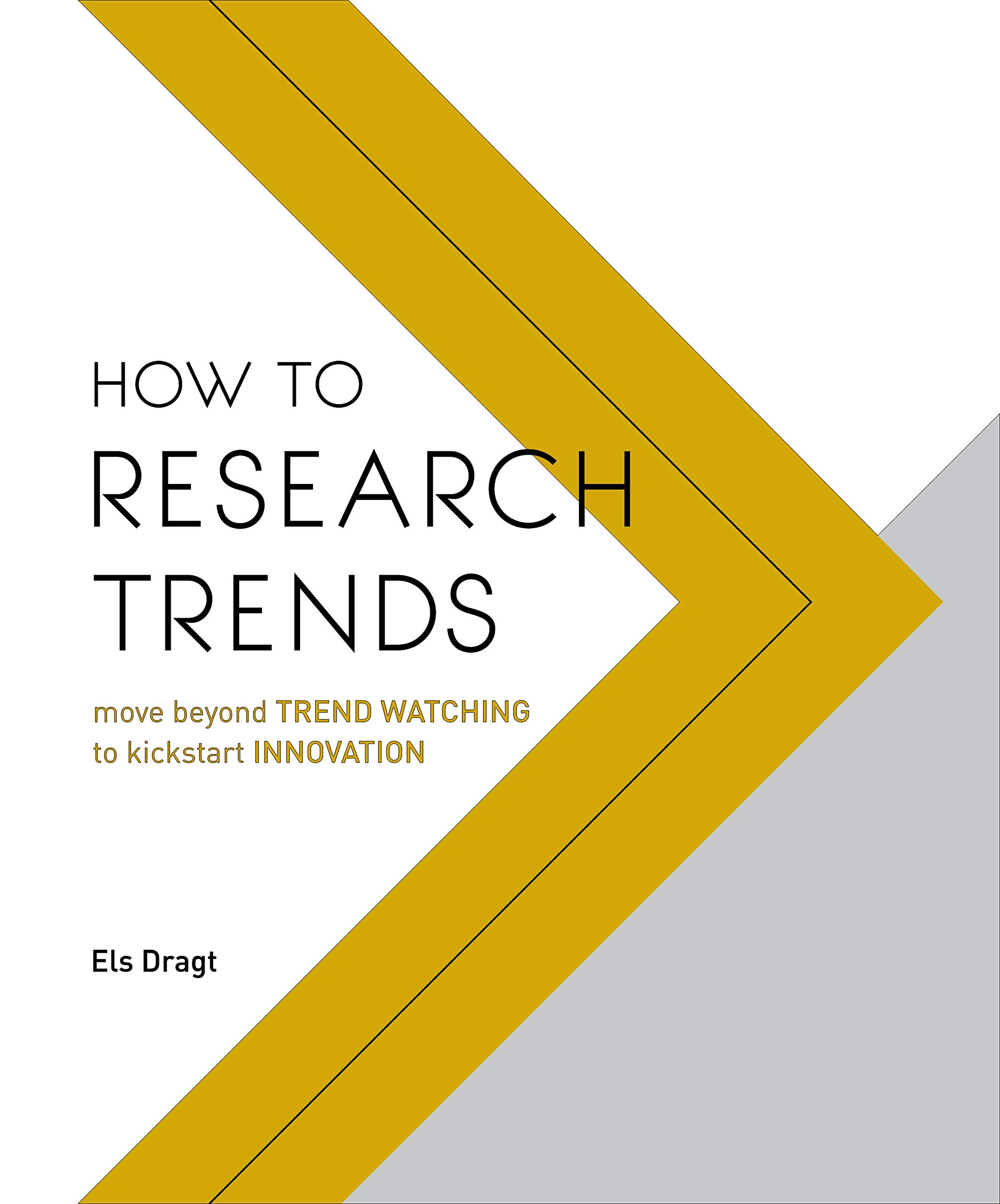 How to Research Trends: Move Beyond Trendwatching to Kickstart