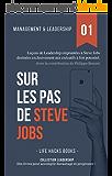Management et Leadership: Sur les pas de Steve Jobs: Leçons de Leadership empruntées à Steve Jobs destinées exclusivement aux exécutifs à fort potentiel. (Collection Leadership t. 1)