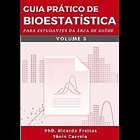 GUIA PRÁTICO DE BIOESTATÍSTICA: Para estudantes da área de saúde - Volume - 3