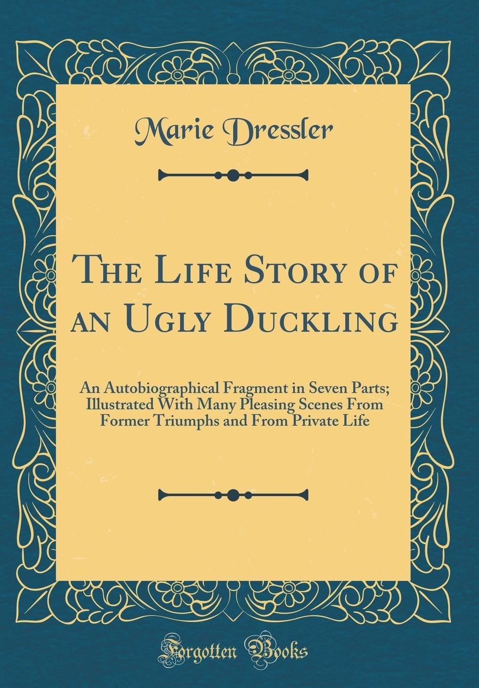 The Life Story of an Ugly Duckling: An Autobiographical Fragment in Seven Parts; Illustrated with Many Pleasing Scenes from Former Triumphs and from Private Life (Classic Reprint) pdf epub