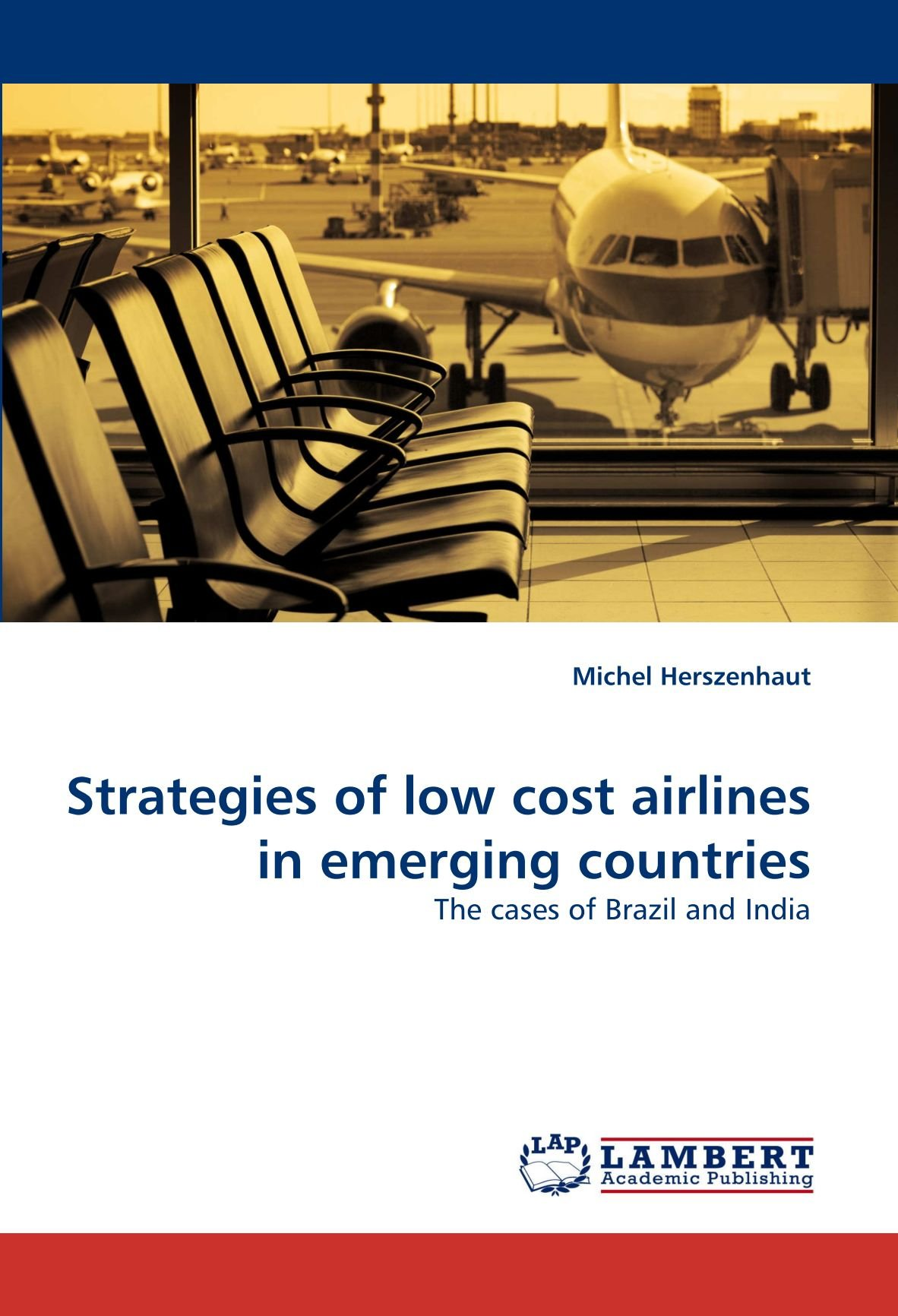 Strategies of low cost airlines in emerging countries: The cases of Brazil and India pdf