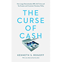 The Curse of Cash: How Large-Denomination Bills Aid Crime and Tax Evasion and Constrain Monetary Policy (English Edition)