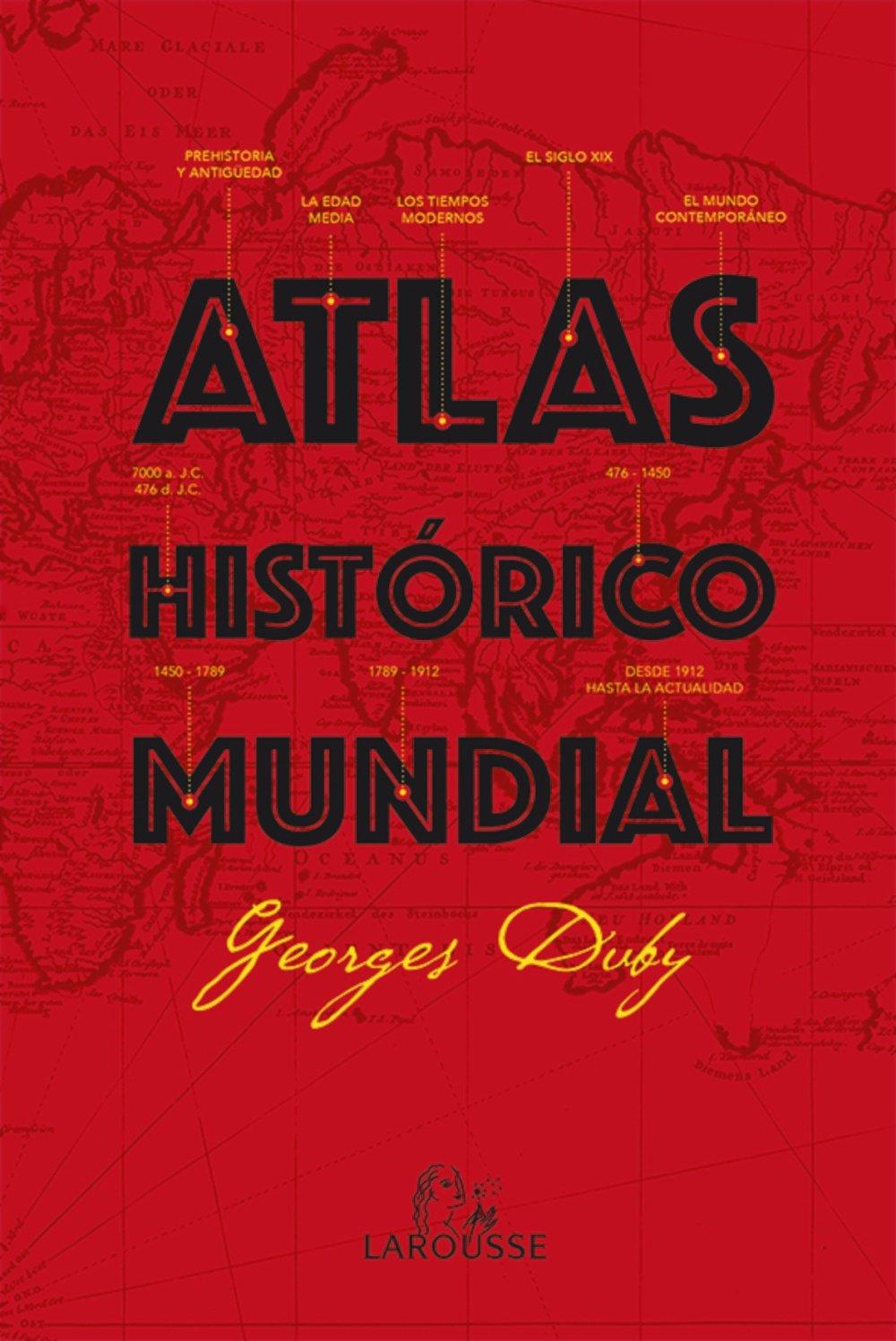Atlas Histórico Mundial G.Duby (Larousse - Atlas): Amazon.es: Duby, Georges: Libros