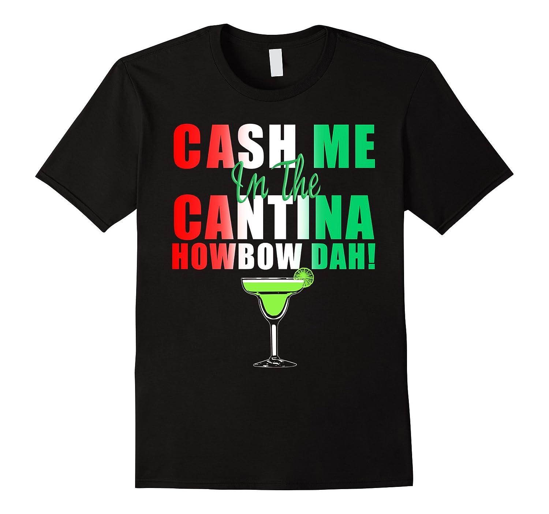 Cash Me In The Cantina Howbow Dah Cinco De Mayo T-Shirt-Vaci