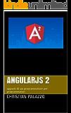 AngularJS 2: appunti di un programmatore per programmatori (Programmazione Vol. 8)