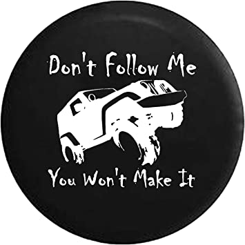 Dont Follow Me You Wont Make It Jeep Wrangler Offroad Spare Tire Cover Vinyl Black 32 in