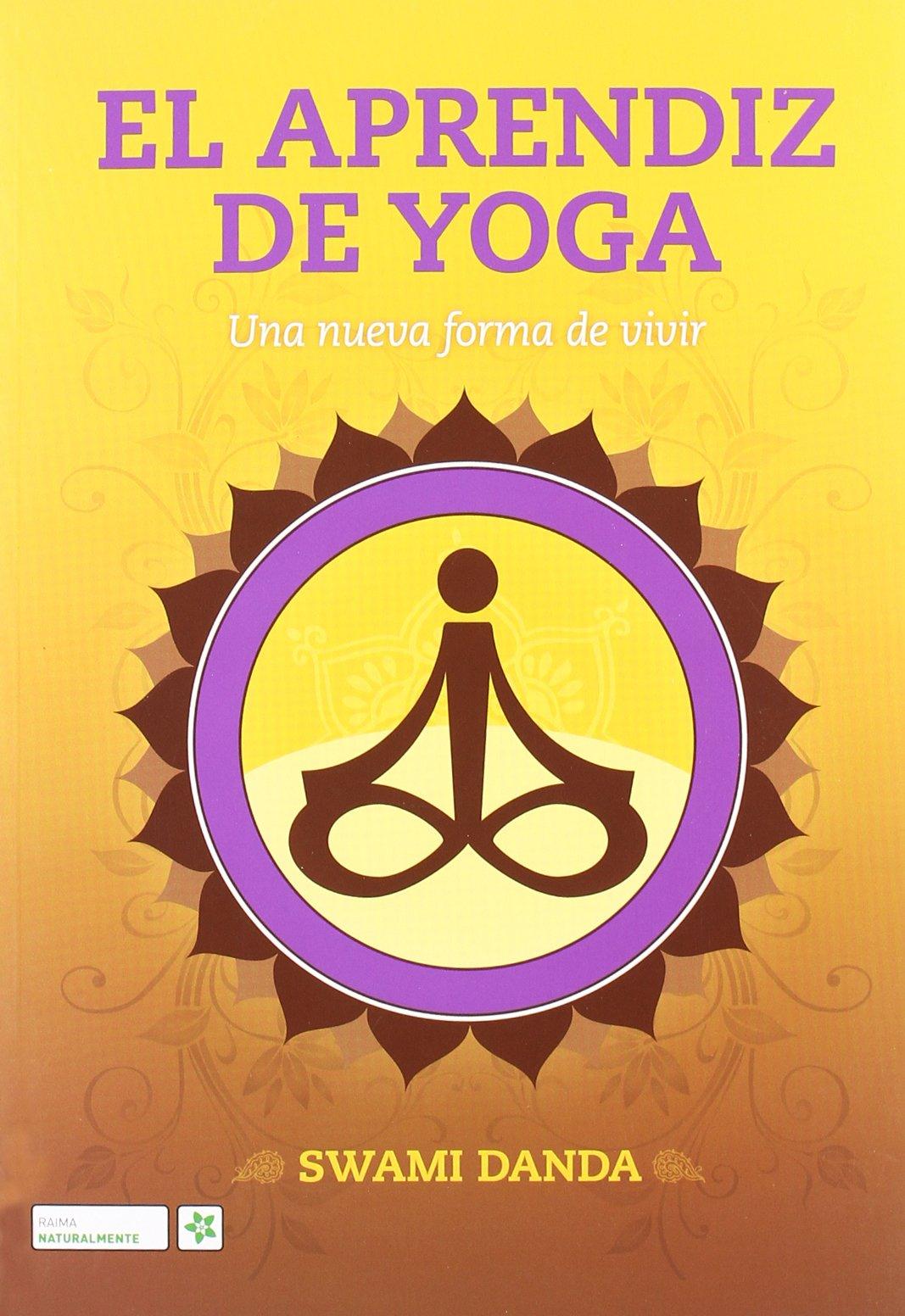 El aprendiz de Yoga : una nueva de vivir: Swami Danda ...