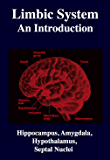 Limbic System: An Introduction.: Hippocampus, Amygdala, Hypothalamus, Septal Nuclei, Neuroscience
