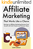 Affiliate Marketing That Works Like a Charm: Starting an Affiliate Marketing Business from Scratch with Info Product and Amazon Items (English Edition)