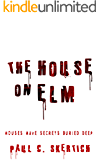 The House On Elm: A Paranormal Thriller of a Haunted House's Evil Past