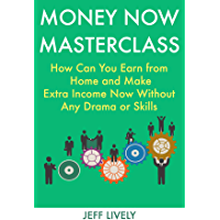 Money Now Masterclass - 2019: How Can You Earn from Home and Make Extra Income Now Without Any Drama or Skills (English Edition)