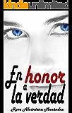 En honor a la verdad (Spanish Edition)