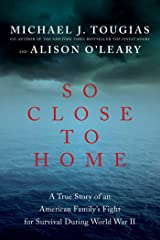 So Close to Home: A True Story of an American Family's Fight for Survival During World War II Kindle Edition