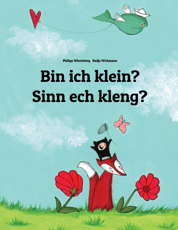 Bin ich klein? Sin ech kléng?: Kinderbuch Deutsch-Luxemburgisch (zweisprachig/bilingual)