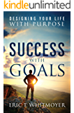 Success with Goals: Designing Your Life With Purpose