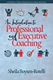 An Introduction to Professional and Executive Coaching (Contemporary Trends in Organization Development and Change)