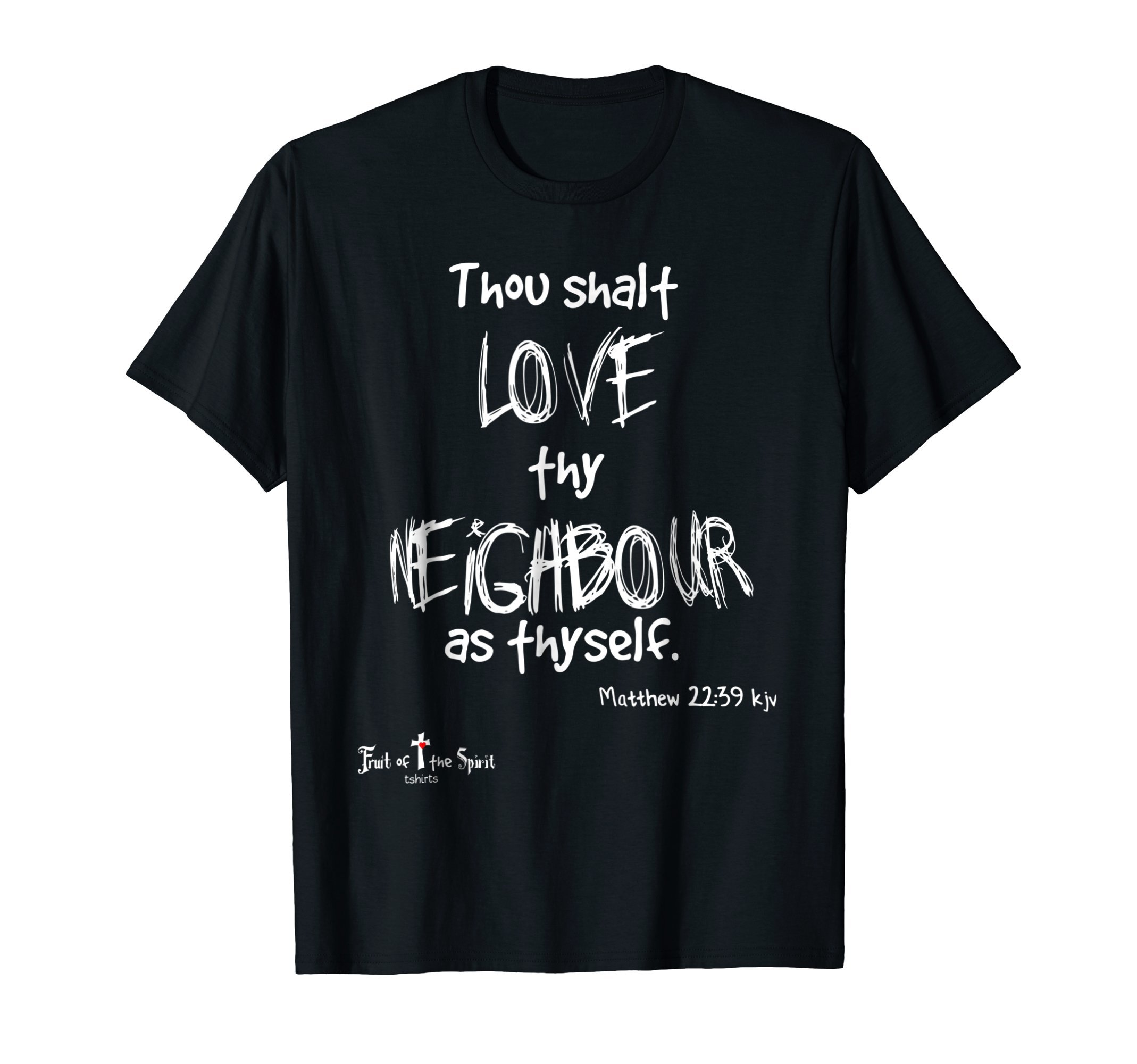 Thou shalt love thy neighbour as thyself Mat 22:39 Christian