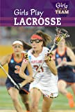 Girls Play Lacrosse (Girls Join the Team)