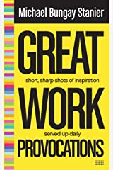 Great Work Provocations: short sharp shots of inspiration served up daily Paperback