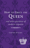 How to Greet the Queen: and Other Questions of Modern Etiquette (National Trust History & Heritage)