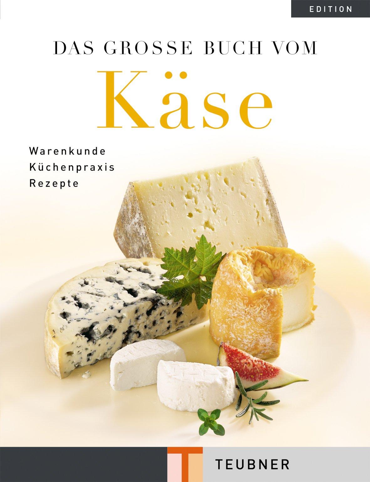 Das große Buch vom Käse. Warenkunde Küchenpraxis Rezepte