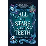 All the Stars and Teeth (All the Stars and Teeth Duology, 1)