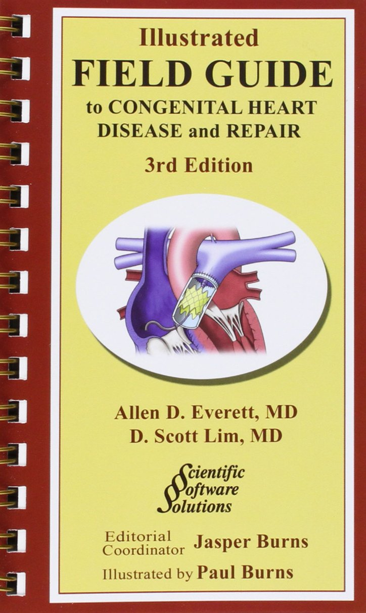 Illustrated Field Guide to Congenital Heart Disease and Repair - Pocket  Sized: Allen D. Everett, D. Scott, M.D. Lim, Paul Burns, Jasper Burns, ...