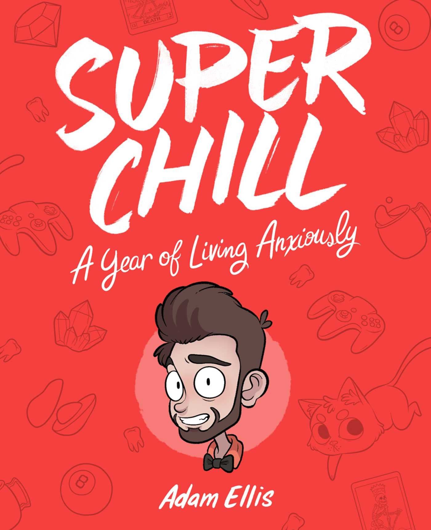 Super Chill: A Year of Living Anxiously: Ellis, Adam ...