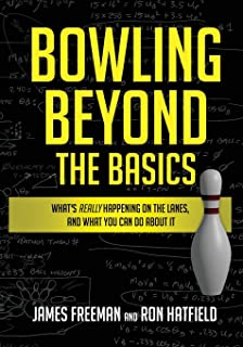 bowling beyond the basics: what's really happening on the lanes, and what  you can