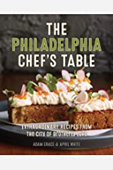 The Philadelphia Chef's Table: Extraordinary Recipes From The City of Brotherly Love Kindle Edition