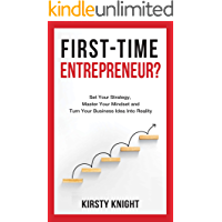 FIRST-TIME ENTREPRENEUR?: Set Your Strategy, Master Your Mindset and Turn Your Business Idea Into Reality!