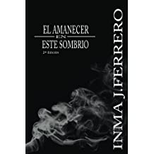 El amanecer en este sombrio (Spanish Edition) Apr 15, 2015