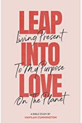 Leap into Love: Living Present to my Purpose on the Planet Kindle Edition