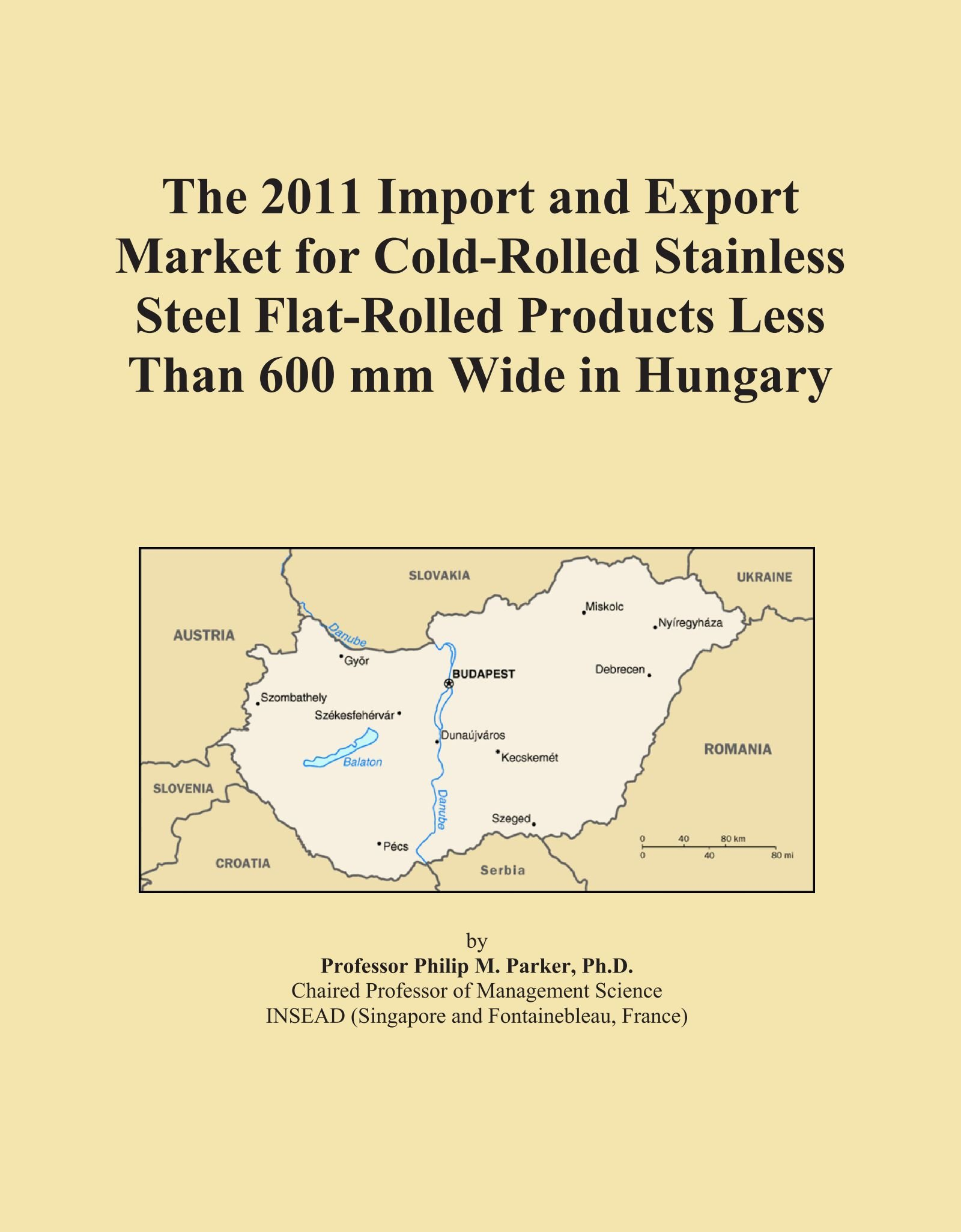 The 2011 Import and Export Market for Cold-Rolled Stainless Steel Flat-Rolled Products Less Than 600 mm Wide in Hungary pdf epub
