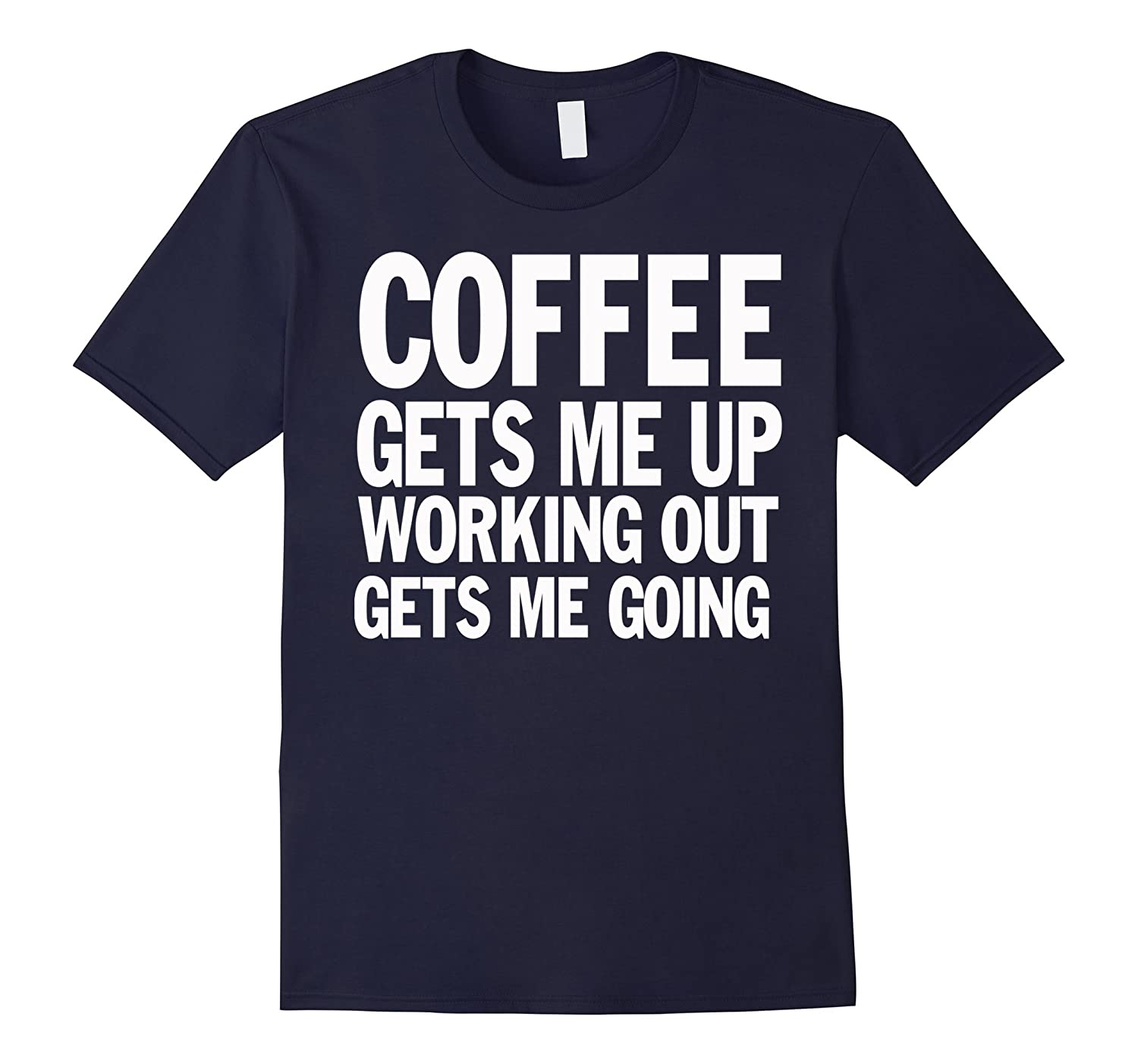 Crew Neck T-shirt| Coffee Gets Me Up Working Out-FL