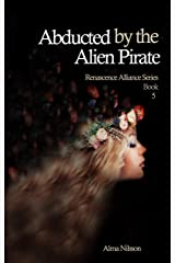 Abducted by the Alien Pirate: Renascence Alliance Series Book 5 Kindle Edition