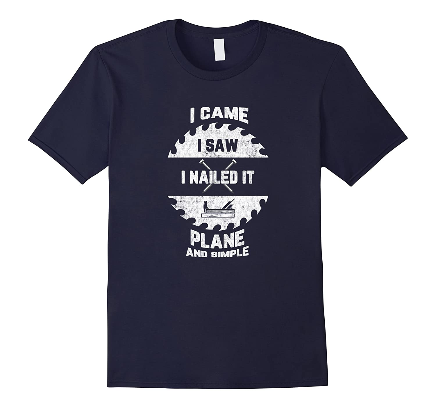 Came, Saw, Nailed It, Plane & Simple-Funny Father's Day Tee-TH