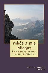 Adiós A Mis Miedos: hola a mi nueva vida, la que merezco, y sé que tendré... (Motivación Para Vivir Plenamente nº 3) (Spanish Edition) Kindle Edition
