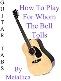 How To Play For Whom The Bell Tolls By Metallica – Guitar Tabs