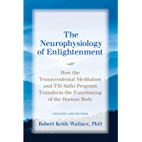 The Neurophysiology of Enlightenment: How the Transcendental Meditation and TM-Sidhi Program Transform the Functioning…