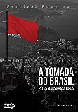 A tomada do Brasil pelos maus brasileiros: Crônicas à margem da história contemporânea