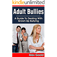 Adult Bullies: A Guide To Dealing With Grown Up Bullies (adult bullying, what is harassment, low self esteem)