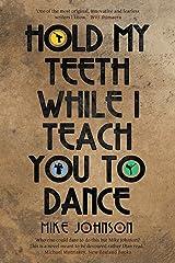 Hold My Teeth While I Teach You To Dance Kindle Edition
