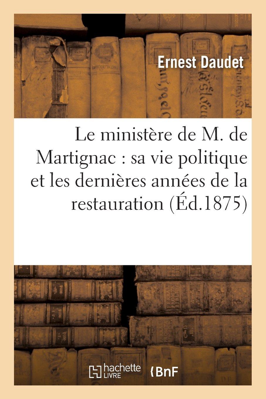 Le ministère de M. de Martignac: sa vie politique et les dernières années de la restauration (Sciences Sociales) (French Edition) PDF
