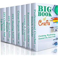 Big Book Of Crafts: Crocheting, Woodworking, Essential Oils, Home Crafts: (DIY Household Hacks, DIY Cleaning and Organizing, Essential Oils) (English Edition)
