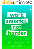 A Practical Guide to Productivity: Work Smarter, Not Harder (Introducing...)