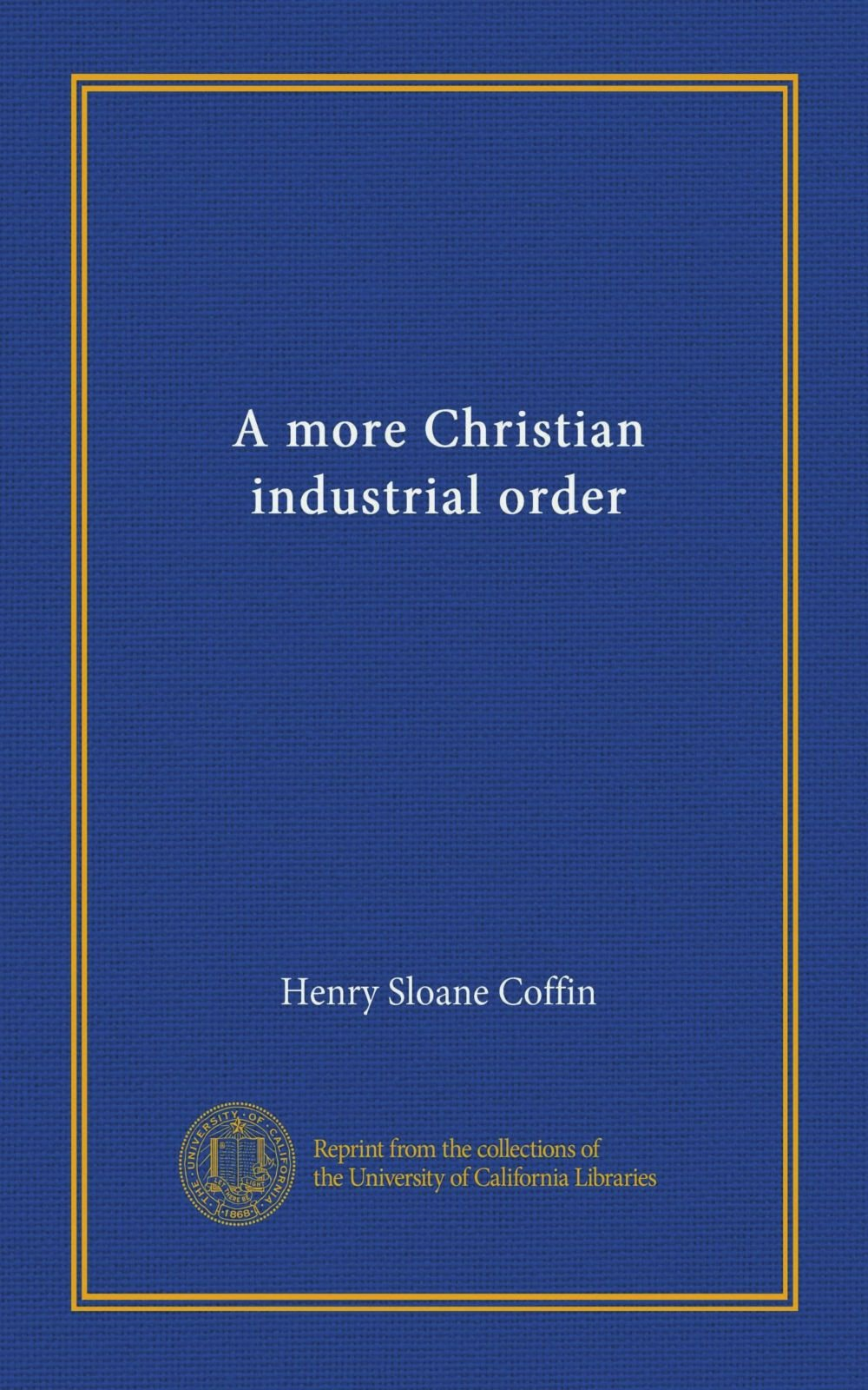 Read Online A more Christian industrial order (Vol-1) ebook