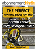 The Perfect Running Shoes For You: Do You Know How To Choose Them? (English Edition)